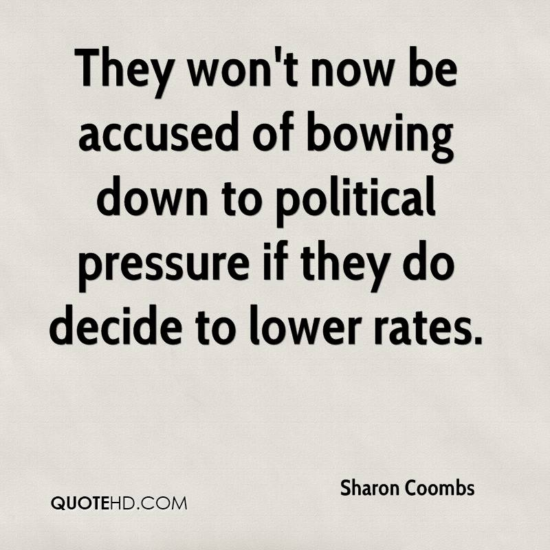 They won't now be accused of bowing down to political pressure if they do decide to lower rates.