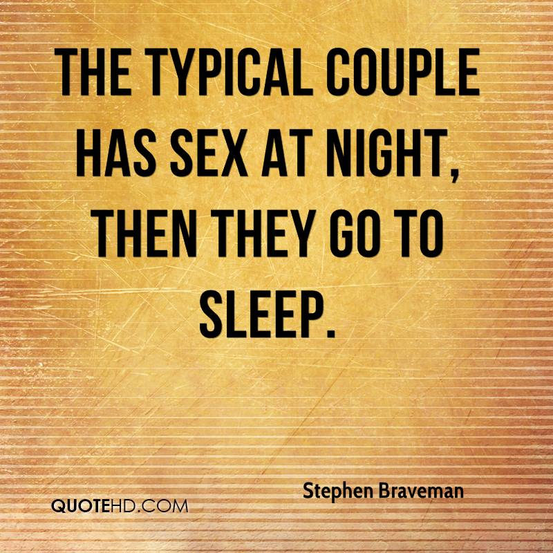 The typical couple has sex at night, then they go to sleep.