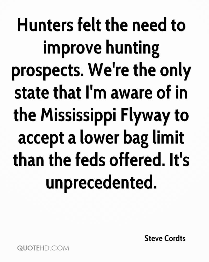 Hunters felt the need to improve hunting prospects. We're the only state that I'm aware of in the Mississippi Flyway to accept a lower bag limit than the feds offered. It's unprecedented.