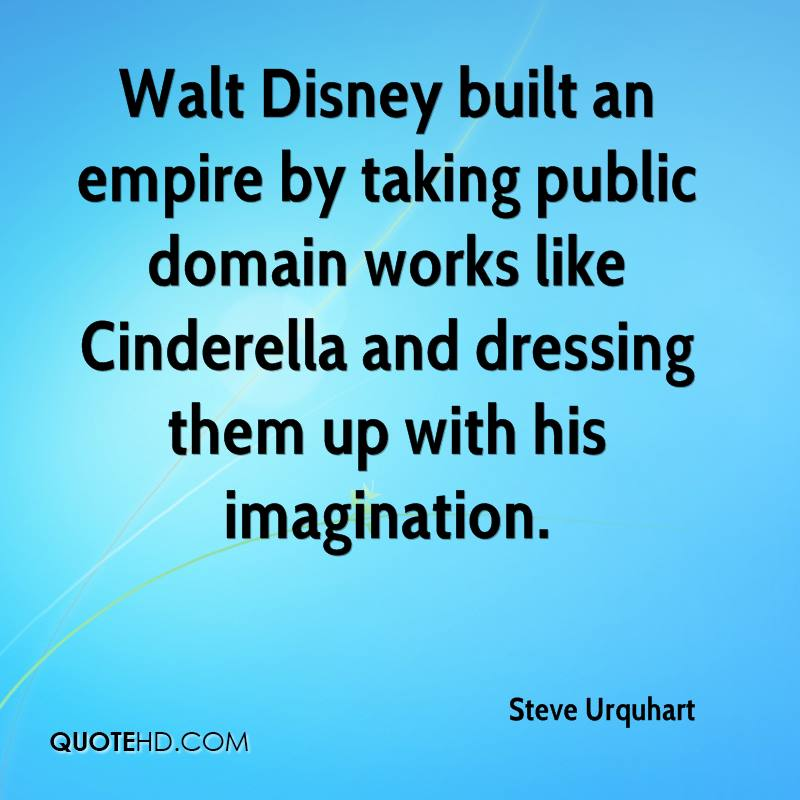 Walt Disney built an empire by taking public domain works like Cinderella and dressing them up with his imagination.