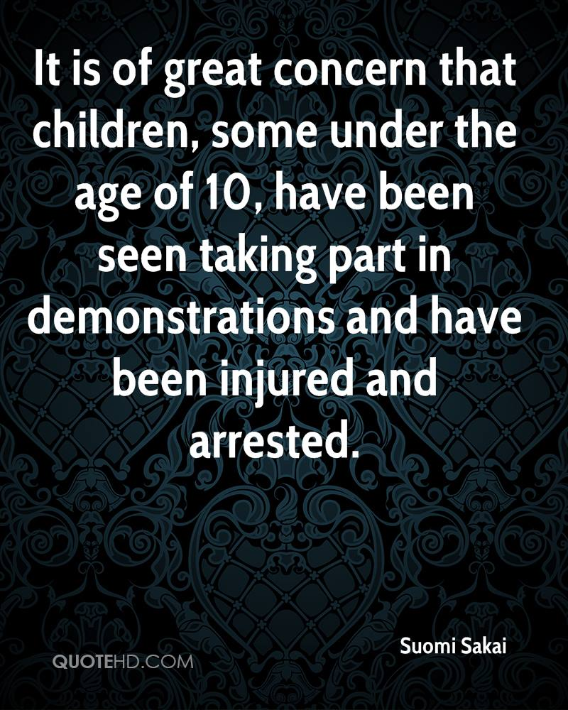 It is of great concern that children, some under the age of 10, have been seen taking part in demonstrations and have been injured and arrested.