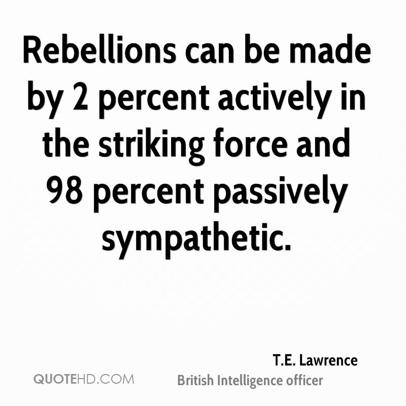 Rebellions can be made by 2 percent actively in the striking force and 98 percent passively sympathetic.