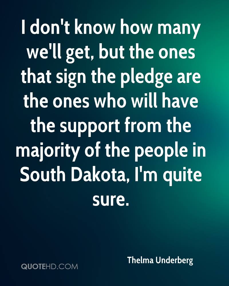 I don't know how many we'll get, but the ones that sign the pledge are the ones who will have the support from the majority of the people in South Dakota, I'm quite sure.