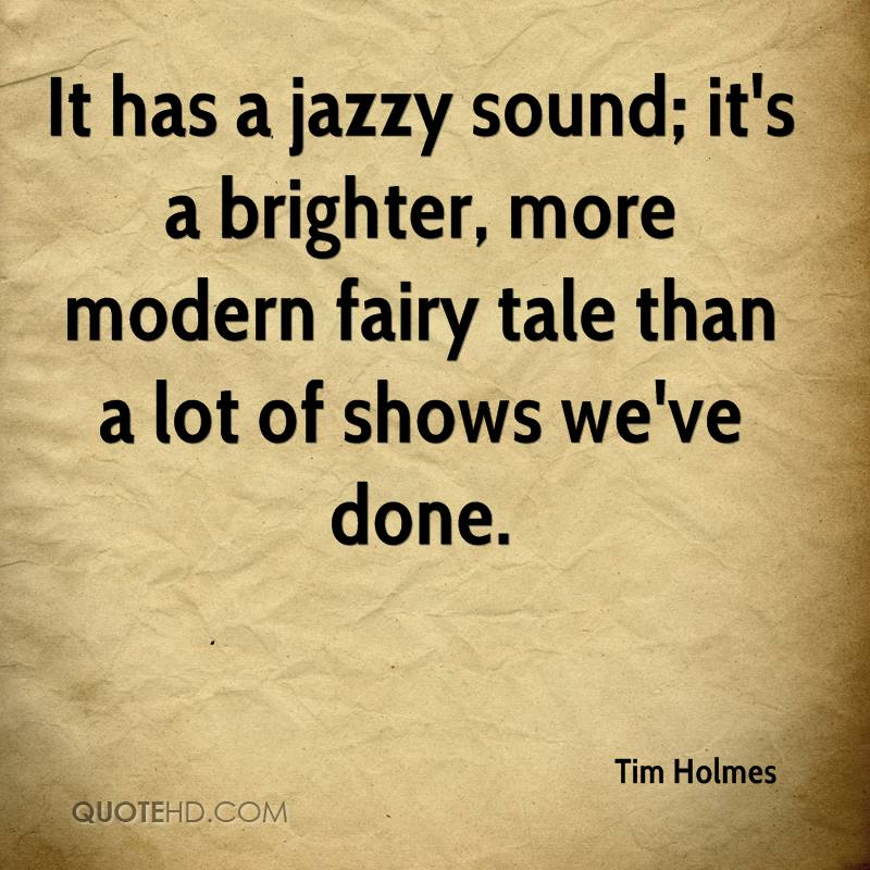 It has a jazzy sound; it's a brighter, more modern fairy tale than a lot of shows we've done.
