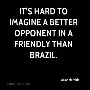 It's hard to imagine a better opponent in a friendly than Brazil.