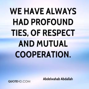 We have always had profound ties, of respect and mutual cooperation.