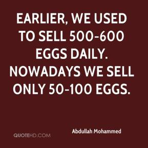 Earlier, we used to sell 500-600 eggs daily. Nowadays we sell only 50-100 eggs.