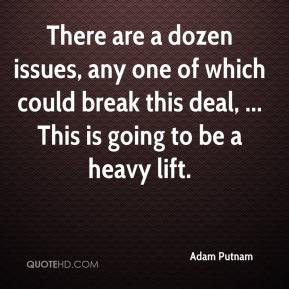 Adam Putnam - There are a dozen issues, any one of which could break this deal, ... This is going to be a heavy lift.