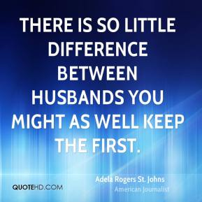 There is so little difference between husbands you might as well keep the first.