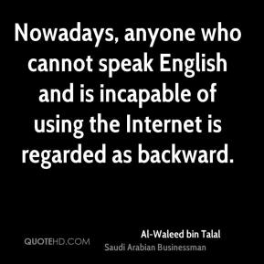 Nowadays, anyone who cannot speak English and is incapable of using the Internet is regarded as backward.
