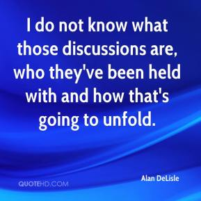 Alan DeLisle - I do not know what those discussions are, who they've been held with and how that's going to unfold.