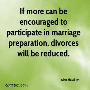 Alan Hawkins - If more can be encouraged to participate in marriage preparation, divorces will be reduced.