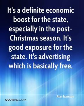 Alan Isaacson - It's a definite economic boost for the state, especially in the post-Christmas season. It's good exposure for the state. It's advertising which is basically free.
