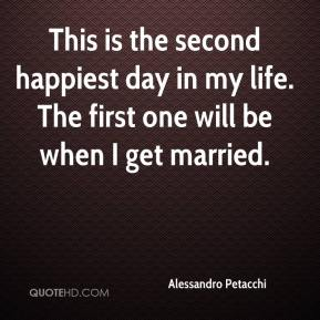 Alessandro Petacchi - This is the second happiest day in my life. The first one will be when I get married.