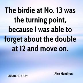 Alex Hamilton - The birdie at No. 13 was the turning point, because I was able to forget about the double at 12 and move on.
