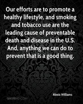 Alexis Williams - Our efforts are to promote a healthy lifestyle, and smoking and tobacco use are the leading cause of preventable death and disease in the U.S. And, anything we can do to prevent that is a good thing.