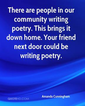 Amanda Cunningham - There are people in our community writing poetry. This brings it down home. Your friend next door could be writing poetry.