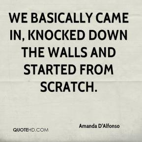 Amanda D'Alfonso - We basically came in, knocked down the walls and started from scratch.
