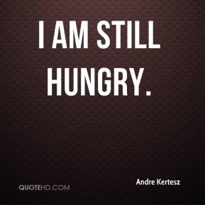 I am still hungry.