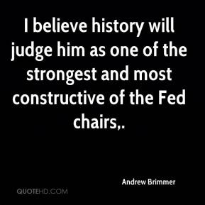 Andrew Brimmer - I believe history will judge him as one of the strongest and most constructive of the Fed chairs.