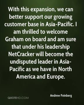 Andrew Feinberg - With this expansion, we can better support our growing customer base in Asia-Pacific. I am thrilled to welcome Graham on board and am sure that under his leadership NetCracker will become the undisputed leader in Asia-Pacific as we have in North America and Europe.