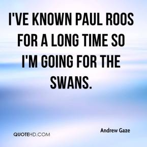 Andrew Gaze - I've known Paul Roos for a long time so I'm going for the Swans.