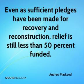 Andrew MacLeod - Even as sufficient pledges have been made for recovery and reconstruction, relief is still less than 50 percent funded.