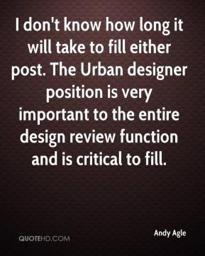 Andy Agle - I don't know how long it will take to fill either post. The Urban designer position is very important to the entire design review function and is critical to fill.