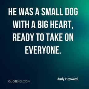 Andy Heyward - He was a small dog with a big heart, ready to take on everyone.