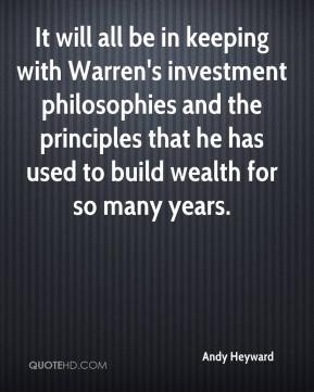 It will all be in keeping with Warren's investment philosophies and the principles that he has used to build wealth for so many years.