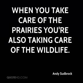 Andy Sudbrock - When you take care of the prairies you're also taking care of the wildlife.