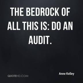 Anne Kelley - The bedrock of all this is: Do an audit.