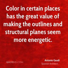 Antonio Gaudi - Color in certain places has the great value of making the outlines and structural planes seem more energetic.