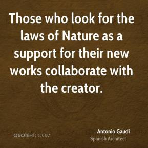 Those who look for the laws of Nature as a support for their new works collaborate with the creator.