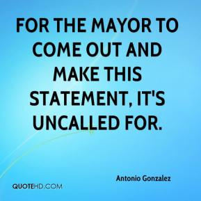 Antonio Gonzalez - For the mayor to come out and make this statement, it's uncalled for.