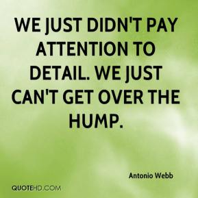 Antonio Webb - We just didn't pay attention to detail. We just can't get over the hump.