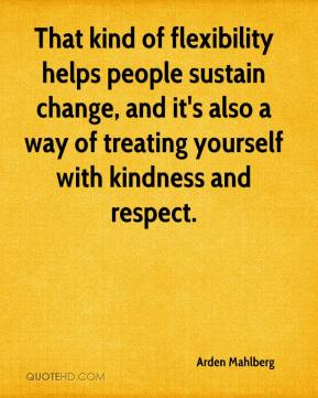 Arden Mahlberg - That kind of flexibility helps people sustain change, and it's also a way of treating yourself with kindness and respect.