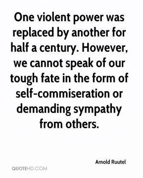 Arnold Ruutel - One violent power was replaced by another for half a century. However, we cannot speak of our tough fate in the form of self-commiseration or demanding sympathy from others.