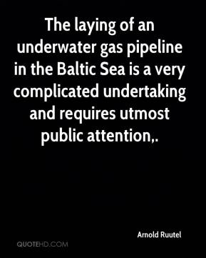 Arnold Ruutel - The laying of an underwater gas pipeline in the Baltic Sea is a very complicated undertaking and requires utmost public attention.