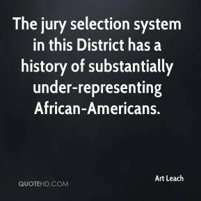 Art Leach - The jury selection system in this District has a history of substantially under-representing African-Americans.