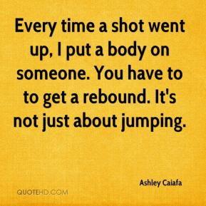 Ashley Caiafa - Every time a shot went up, I put a body on someone. You have to to get a rebound. It's not just about jumping.