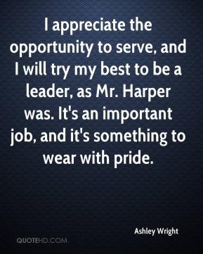 Ashley Wright - I appreciate the opportunity to serve, and I will try my best to be a leader, as Mr. Harper was. It's an important job, and it's something to wear with pride.