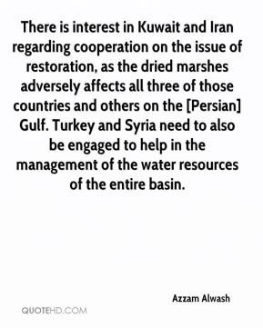 Azzam Alwash - There is interest in Kuwait and Iran regarding cooperation on the issue of restoration, as the dried marshes adversely affects all three of those countries and others on the [Persian] Gulf. Turkey and Syria need to also be engaged to help in the management of the water resources of the entire basin.