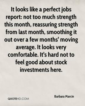 Barbara Marcin - It looks like a perfect jobs report: not too much strength this month, reassuring strength from last month, smoothing it out over a few months' moving average. It looks very comfortable. It's hard not to feel good about stock investments here.