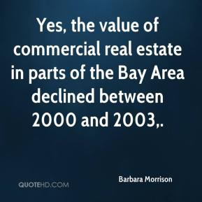Barbara Morrison - Yes, the value of commercial real estate in parts of the Bay Area declined between 2000 and 2003.