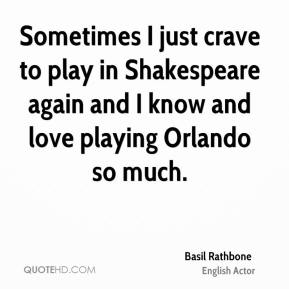 Sometimes I just crave to play in Shakespeare again and I know and love playing Orlando so much.