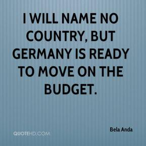 I will name no country, but Germany is ready to move on the budget.