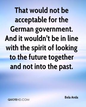 That would not be acceptable for the German government. And it wouldn't be in line with the spirit of looking to the future together and not into the past.