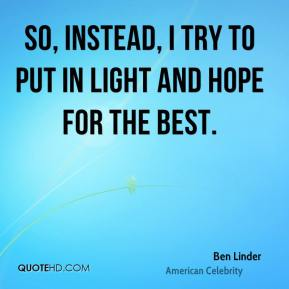 So, instead, I try to put in light and hope for the best.
