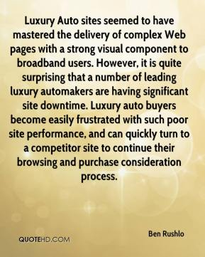 Ben Rushlo - Luxury Auto sites seemed to have mastered the delivery of complex Web pages with a strong visual component to broadband users. However, it is quite surprising that a number of leading luxury automakers are having significant site downtime. Luxury auto buyers become easily frustrated with such poor site performance, and can quickly turn to a competitor site to continue their browsing and purchase consideration process.